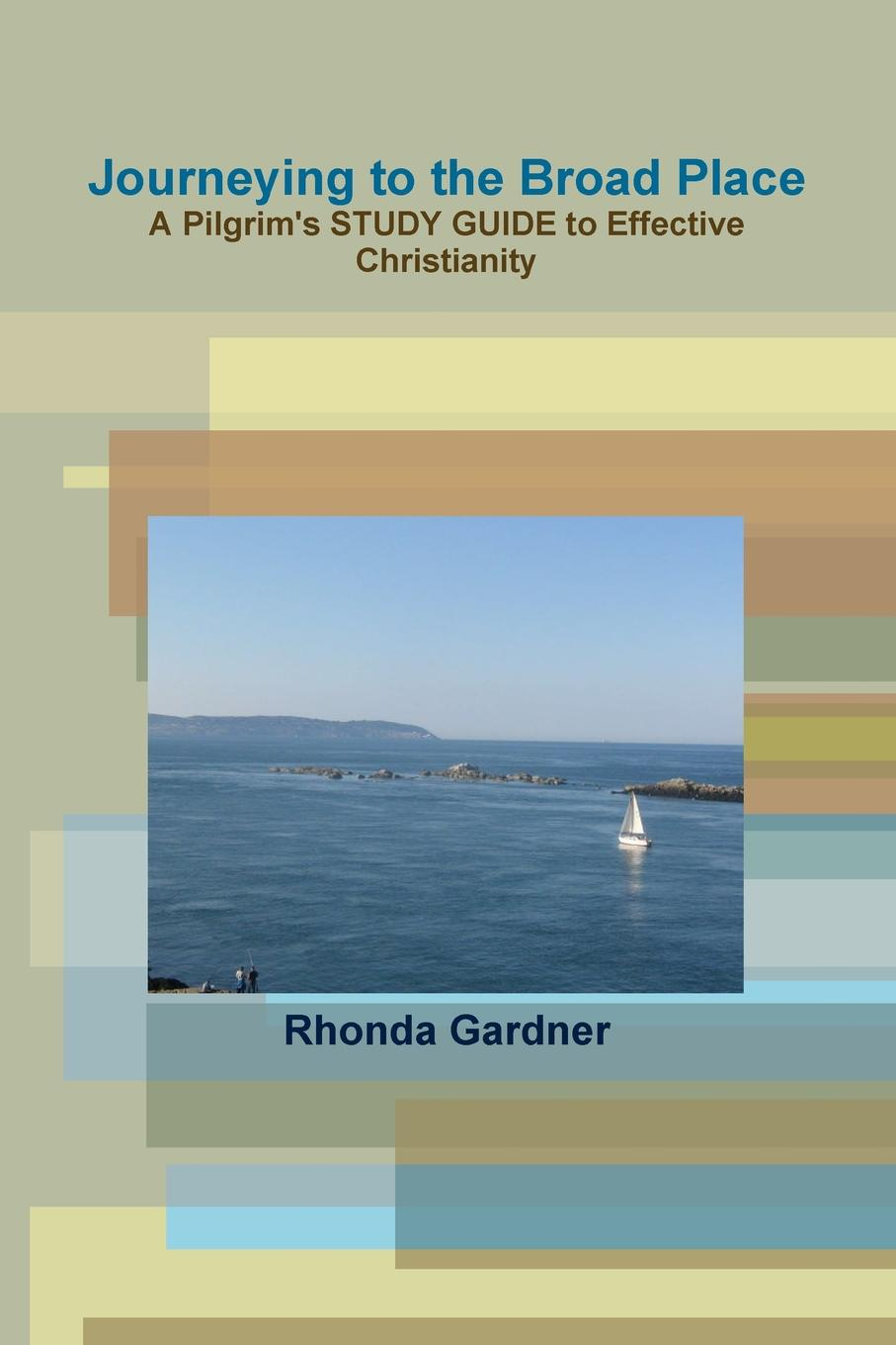 Rhonda Gardner Journeying to the Broad Place - A Pilgrim.s STUDY GUIDE to Effective Christianity a place to belong
