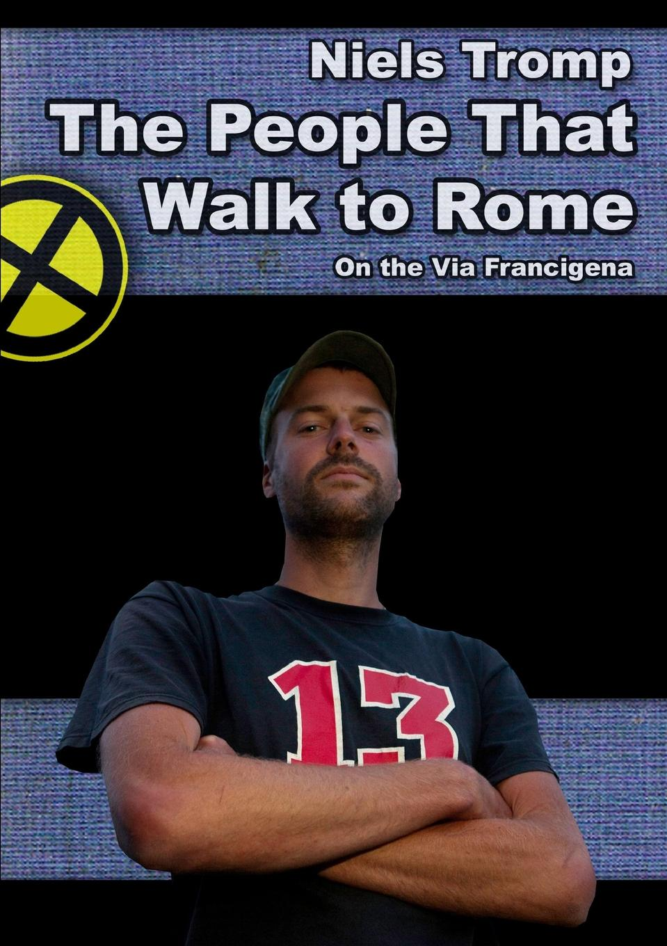 Niels Tromp The People That Walk To Rome. On The Via Francigena