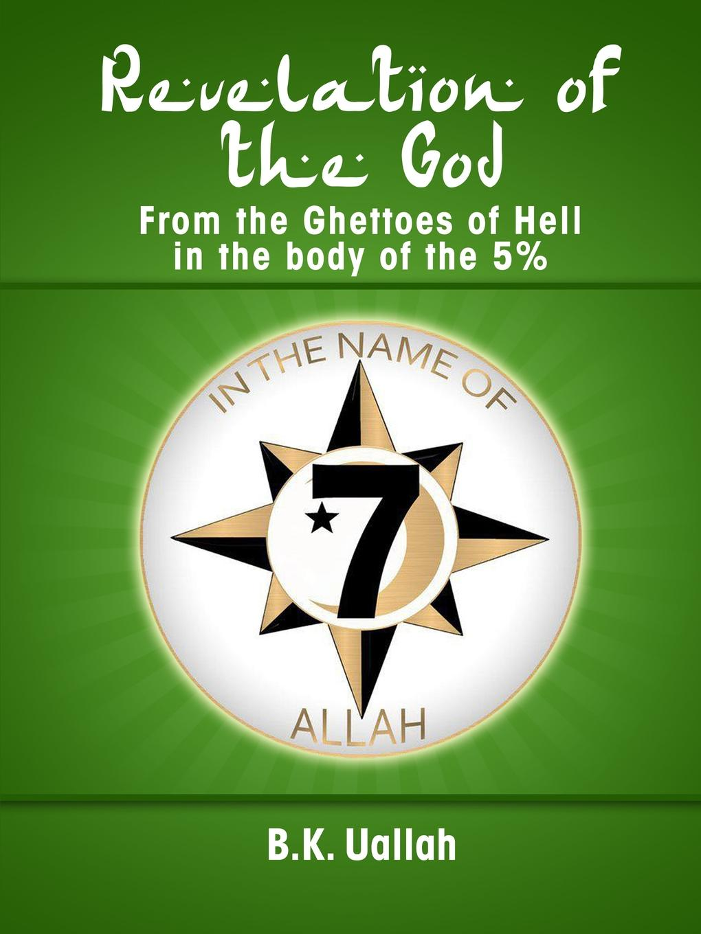 R. B. UAllah Revelation of the God from the Ghettoes of Hell in the Body of the 5. over to you