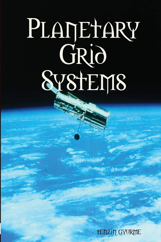 tenzin gyurme Planetary Grid Systems open your eyes