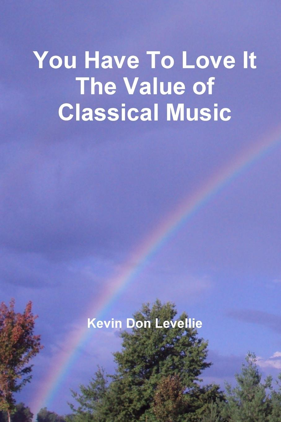 Kevin Don Levellie You Have To Love It The Value of Classical Music something like a love song