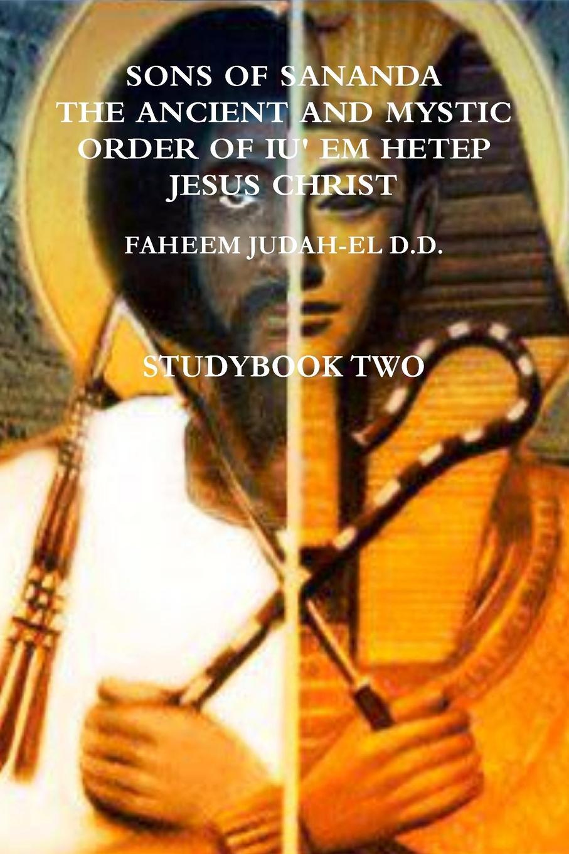 D. D. Faheem Judah-El, Faheem Judah-El D. D. Sons of Sananda the Ancient and Mystic Order of Iu. Em Hetep Jesus Christ Study Book Two ryan d all we shall know
