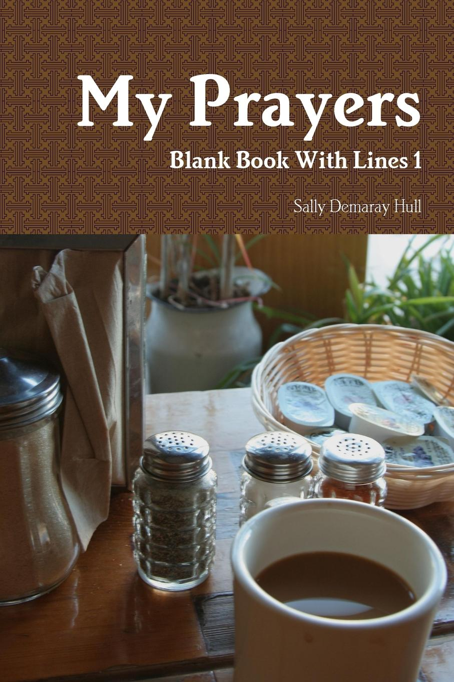 Sally Hull My Prayers Blank Book with Lines 1 barr amelia e all the days of my life an autobiography page 5 page 10 page 8