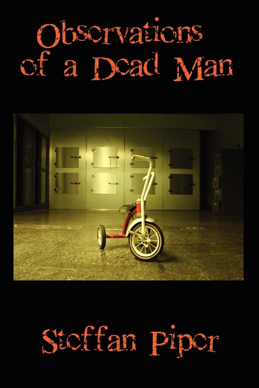 Steffan Piper Observations of a Dead Man l a dead