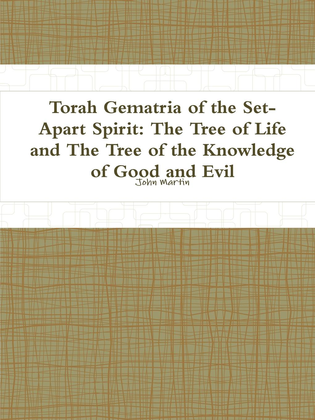 John Martin Torah Gematria of the Set-Apart Spirit. The Tree Life and Knowledge Good Evil