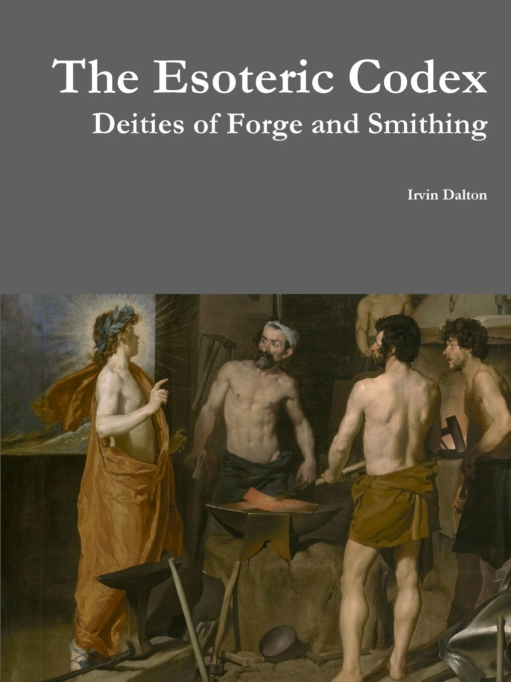 Irvin Dalton The Esoteric Codex. Deities of Forge and Smithing esoteric etymology