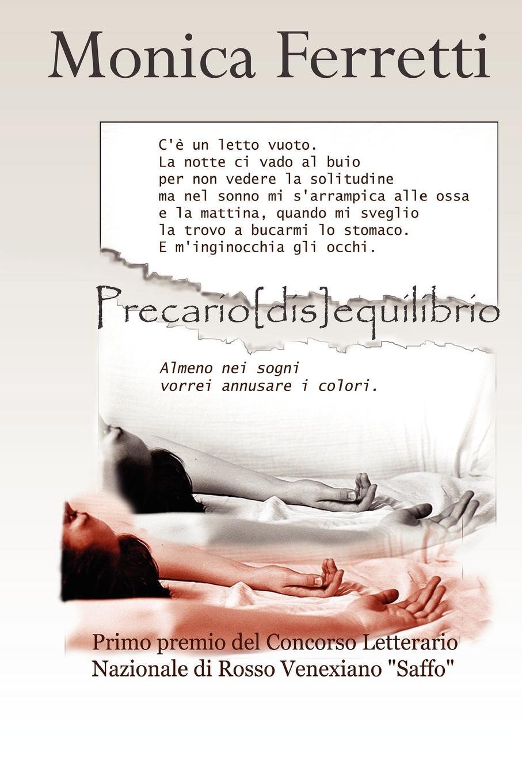 Monica Ferretti Precario.dis.equilibrio stefano pelloni con le unghie e con i denti aggrappato ai miei sogni
