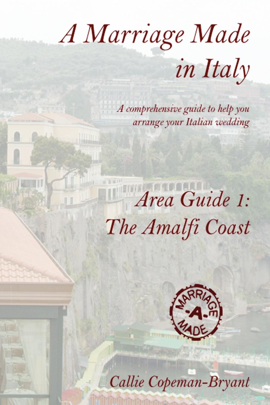 Callie Copeman-Bryant A Marriage Made in Italy - Area Guide 1. The Amalfi Coast