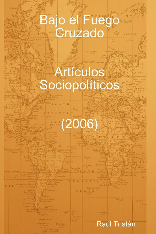 Ra L. Trist N. Bajo El Fuego Cruzado. Art Culos Sociopol Ticos (2006) цены