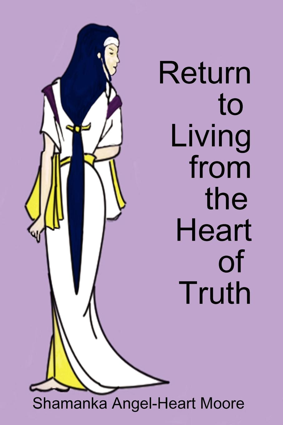 Shamanka Angel-Heart Moore Return to Living from The Heart of Truth