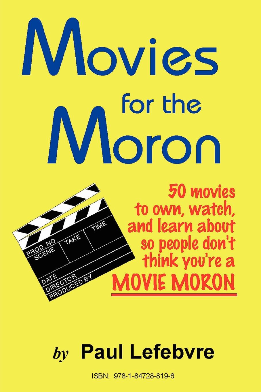 Paul Lefebvre Movies for the Moron - 50 Movies to Own, Watch, and Learn about So People Don.t Think You.re a Movie Moron a movie and a book