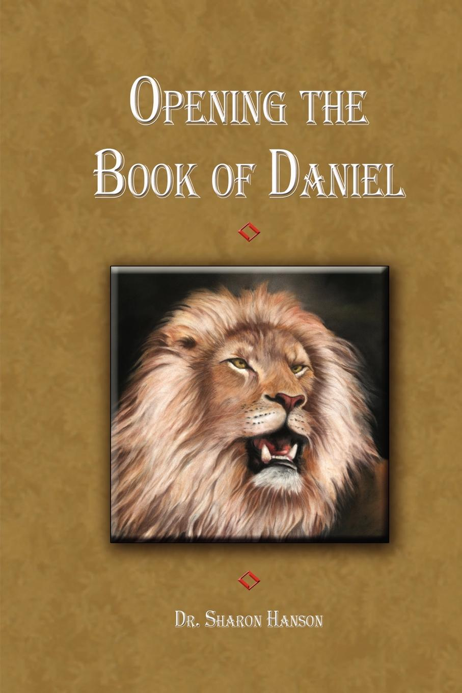 Dr. Sharon Hanson Opening up the Book of Daniel daniel b mcnickle the night of the hippo