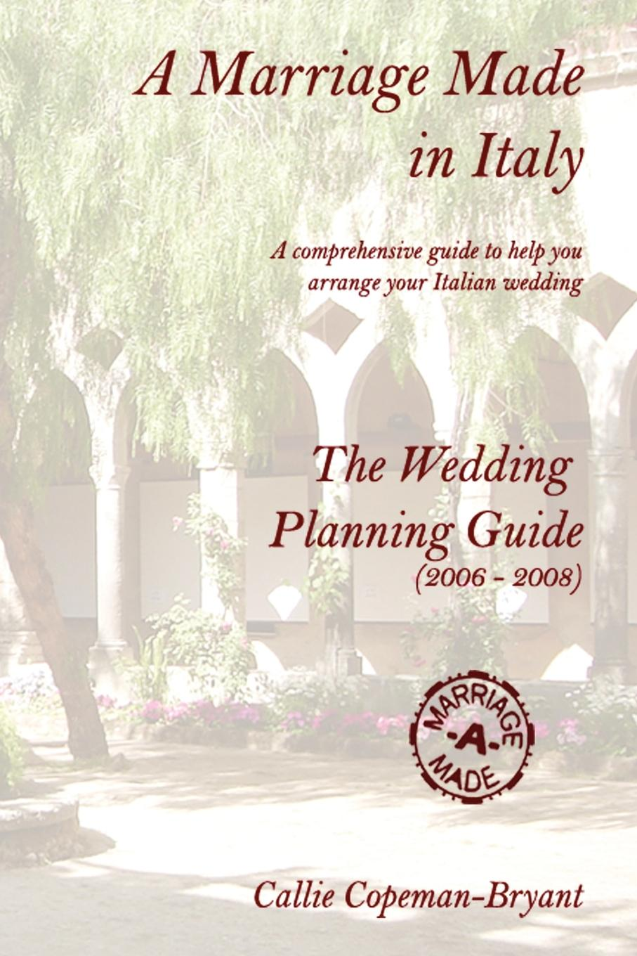 Callie Copeman-Bryant A Marriage Made in Italy - The Wedding Planning Guide (2006 - 2008)