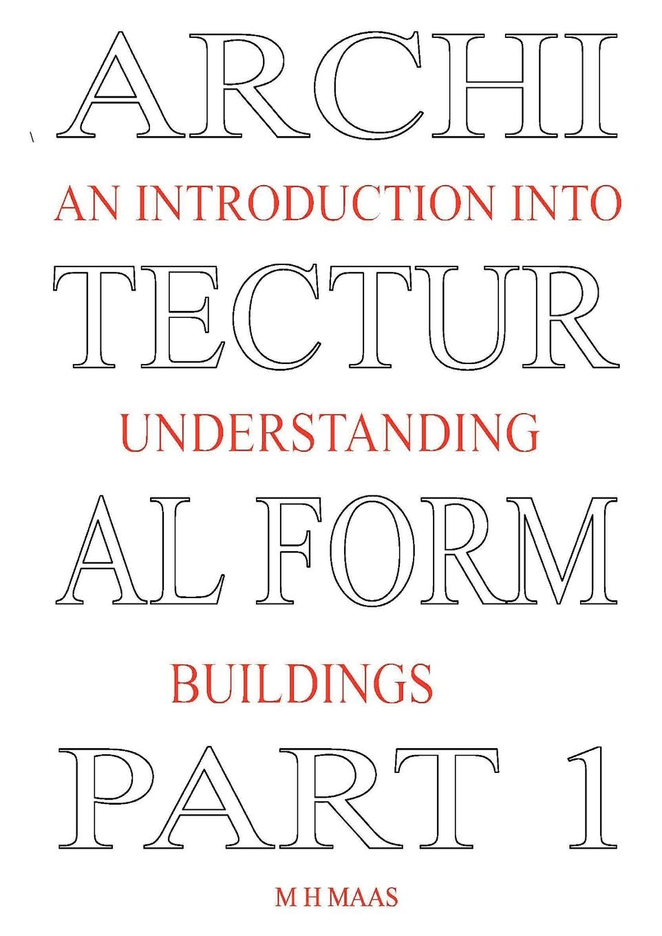 Huub Maas Architectural Form Part 1 An introduction into understanding buildings stephen emmitt barry s introduction to construction of buildings