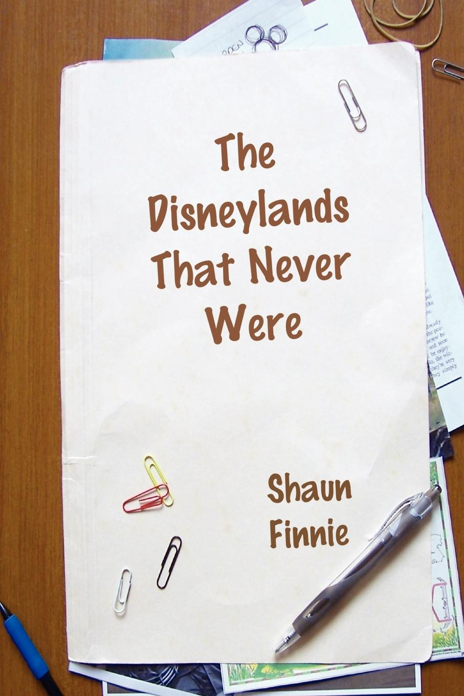 Shaun Finnie The Disneylands That Never Were