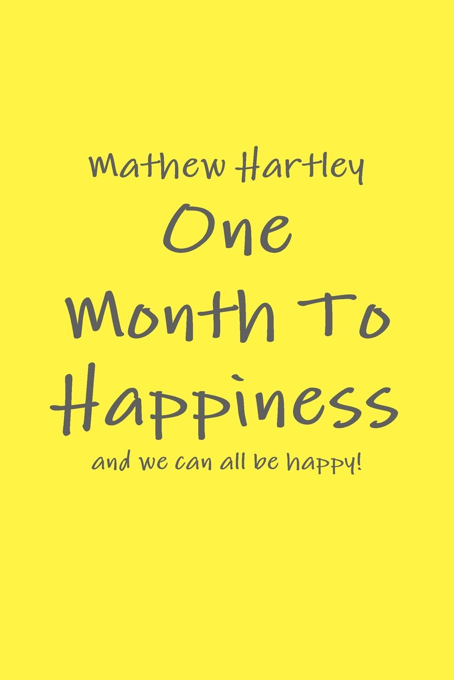 Mathew Hartley One Month To Happiness mathew hartley one month to happiness