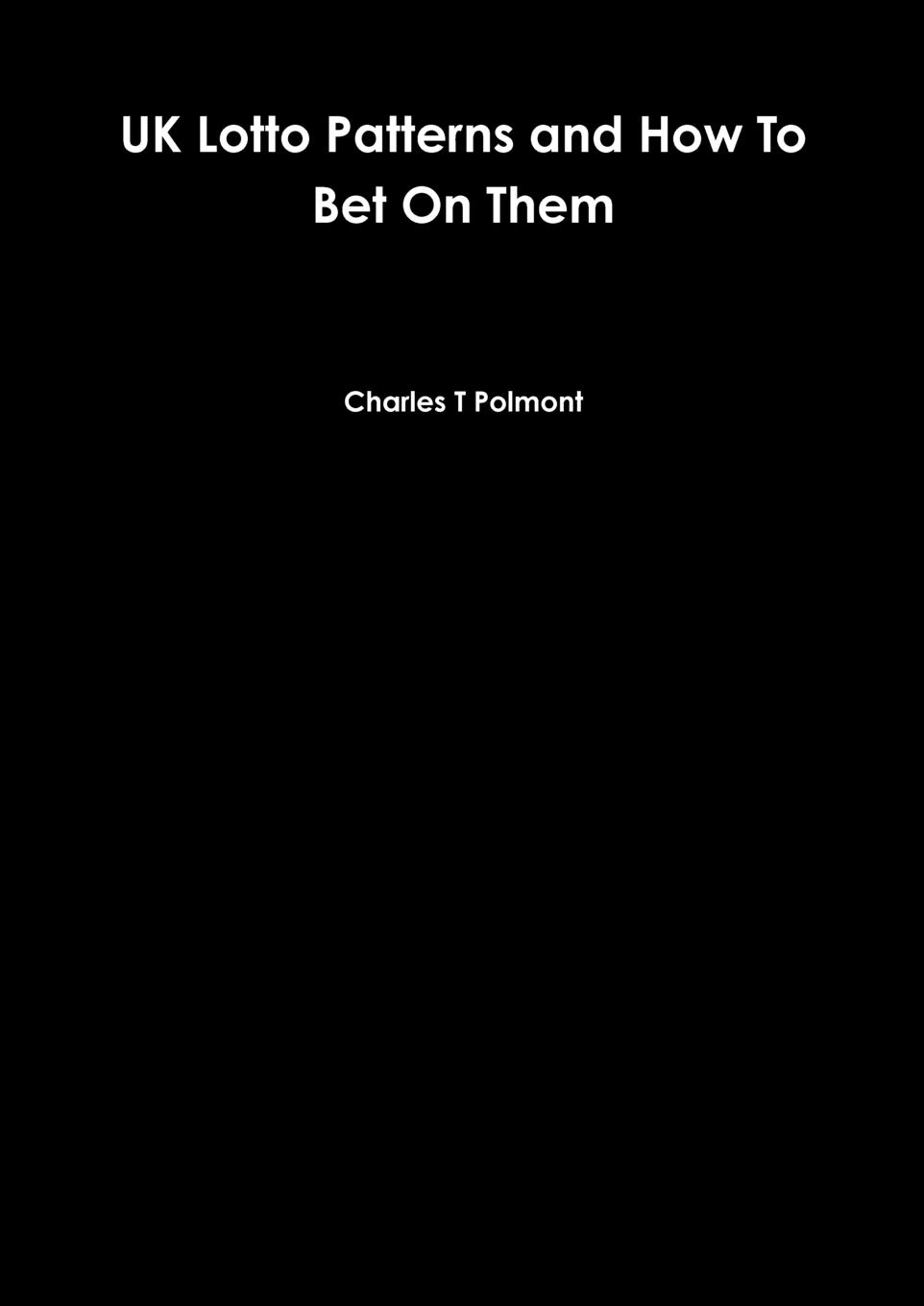 Charles T Polmont UK Lotto Patterns and How To Bet On Them lotto links an educational approach to predicting winning the pick 3 numbers game