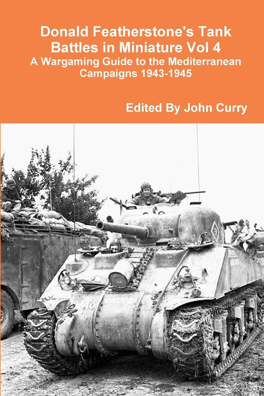 John Curry, Donald Featherstone Donald Featherstone.s Tank Battles in Miniature Vol 4 A Wargaming Guide to the Mediterranean Campaigns 1943-1945 the tank book
