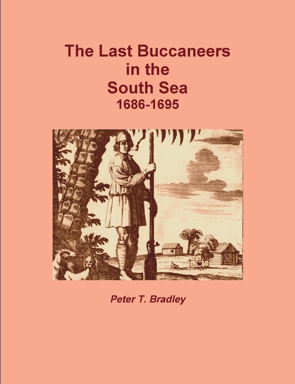цены на Peter T. Bradley The Last Buccaneers in the South Sea 1686-95  в интернет-магазинах
