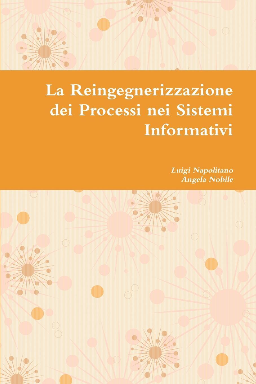 Luigi Napolitano, Angela Nobile La Reingegnerizzazione Dei Processi Nei Sistemi Informativi luigi napolitano angela nobile la reingegnerizzazione dei processi nei sistemi informativi