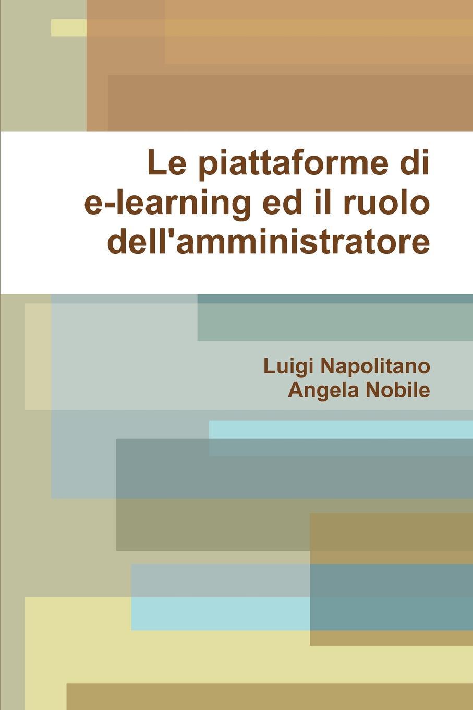 Luigi Napolitano, Angela Nobile Le Piattaforme Di E-Learning Ed Il Ruolo Dell.amministratore luigi napolitano angela nobile la reingegnerizzazione dei processi nei sistemi informativi