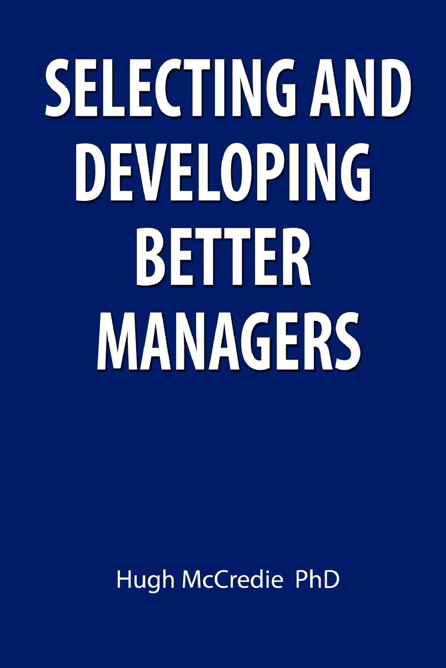 Selecting and developing better managers A personal attempt of an experienced researcher/practitioner...
