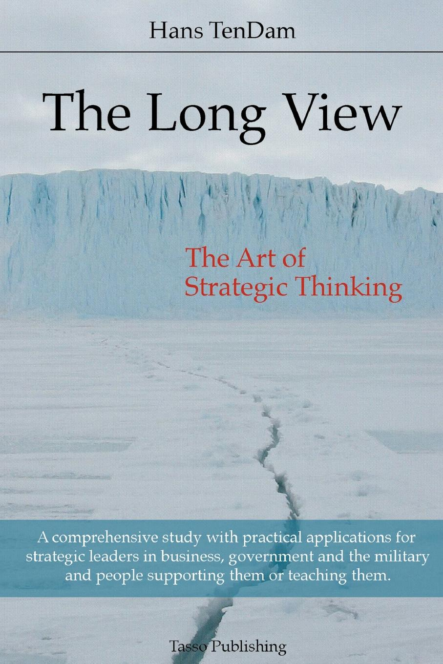 The Long View Strategic thinking rather than strategic planning is key...