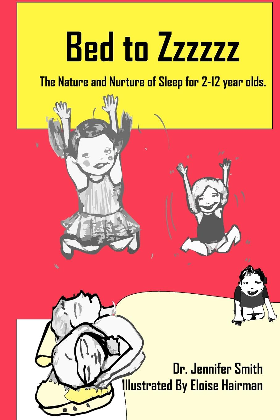 Jennifer Smith, Eloise Hairman Bed to Zzzzzz martha sears the baby sleep book how to help your baby to sleep and have a restful night