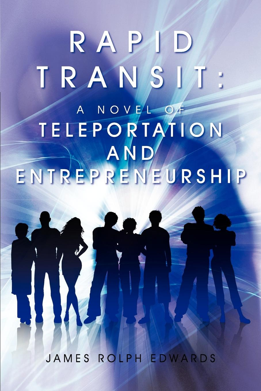 James Rolph Edwards Rapid Transit. A Novel of Teleportation and Entrepreneurship gina wilkins the groom s stand in