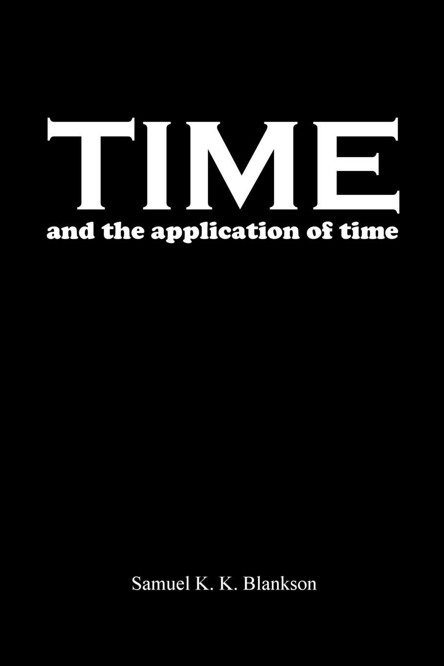 Samuel K.K. Blankson TIME AND THE APPLICATION OF TIME alone time