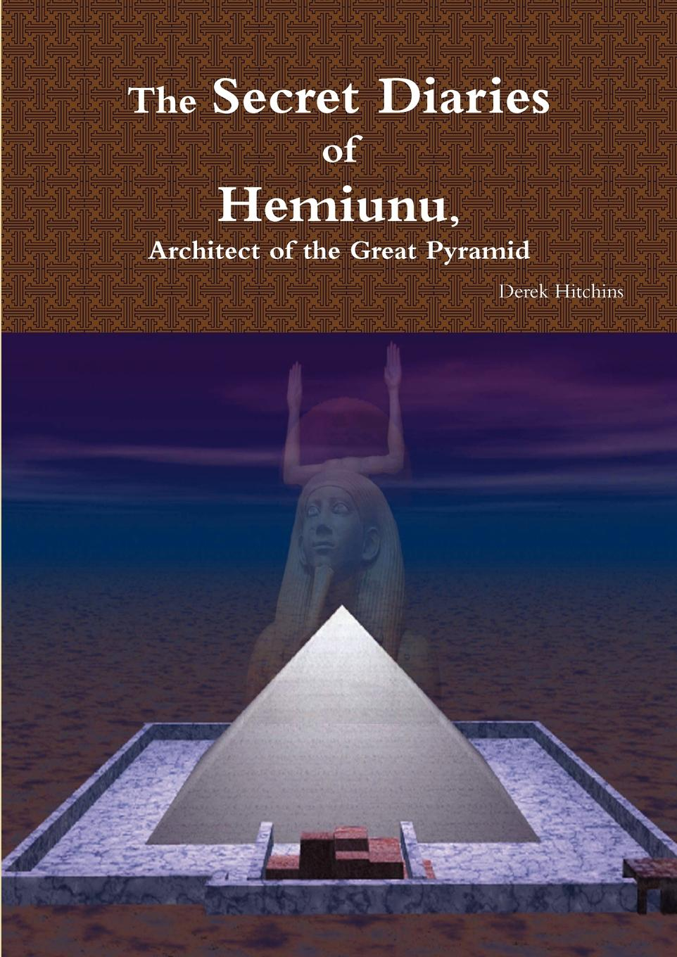 Derek Hitchins The Secret Diaries of Hemiunu, Architect of the Great Pyramid