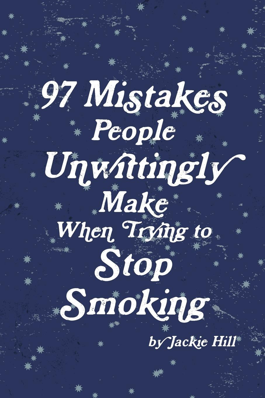 цена на Jackie Hill 97 Mistakes People Unwittingly Make When Trying to Stop Smoking