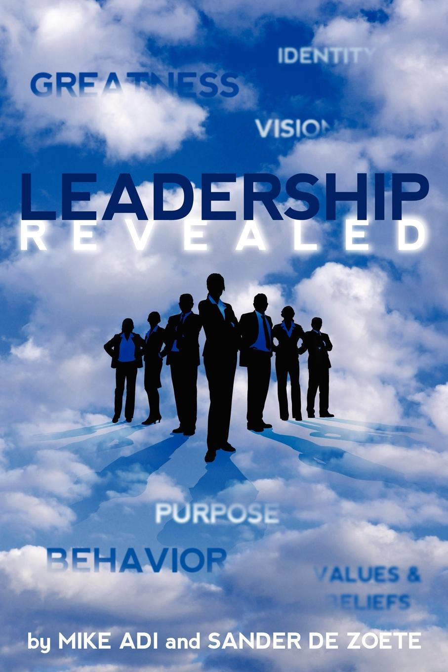 Leadership Revealed Leadership Revealed by Mike Adi Sander Zoete, above...
