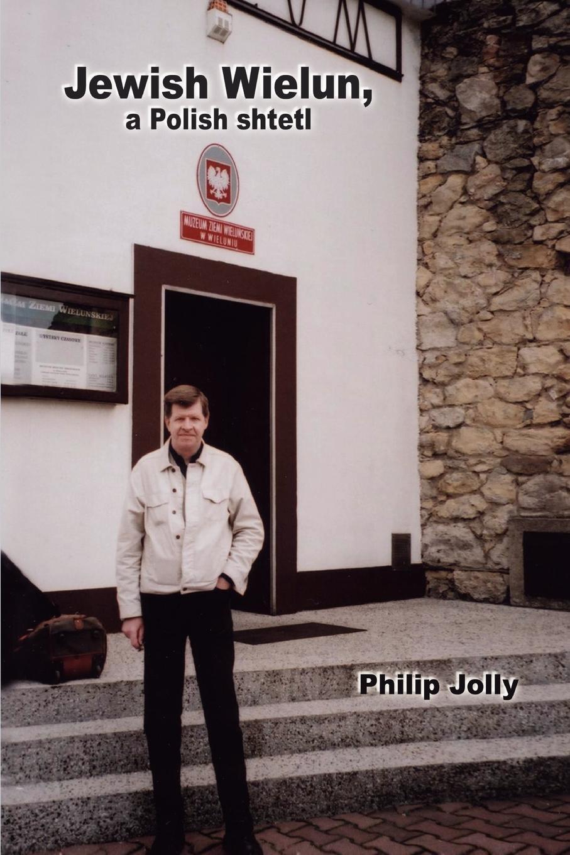 Philip Jolly Jewish Wielun - a Polish shtetl secrets of a jewish baker