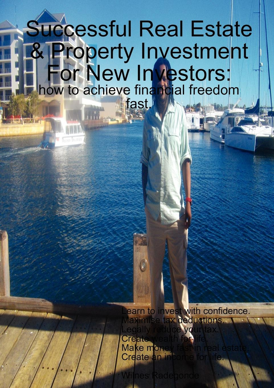 Wilnes Radegonde Successful Real Estate . Property Investment For New Investors. how to achieve financial freedom fast peter beck canadian income funds your complete guide to income trusts royalty trusts and real estate investment trusts