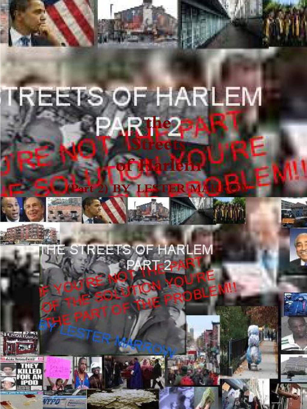 Lester Marrow THE STREETS OF HARLEM PART2 IF YOU.RE NOT THE PART OF THE SOLUTION YOU.RE THE PART OF THE PROBLEM the day the streets stood still