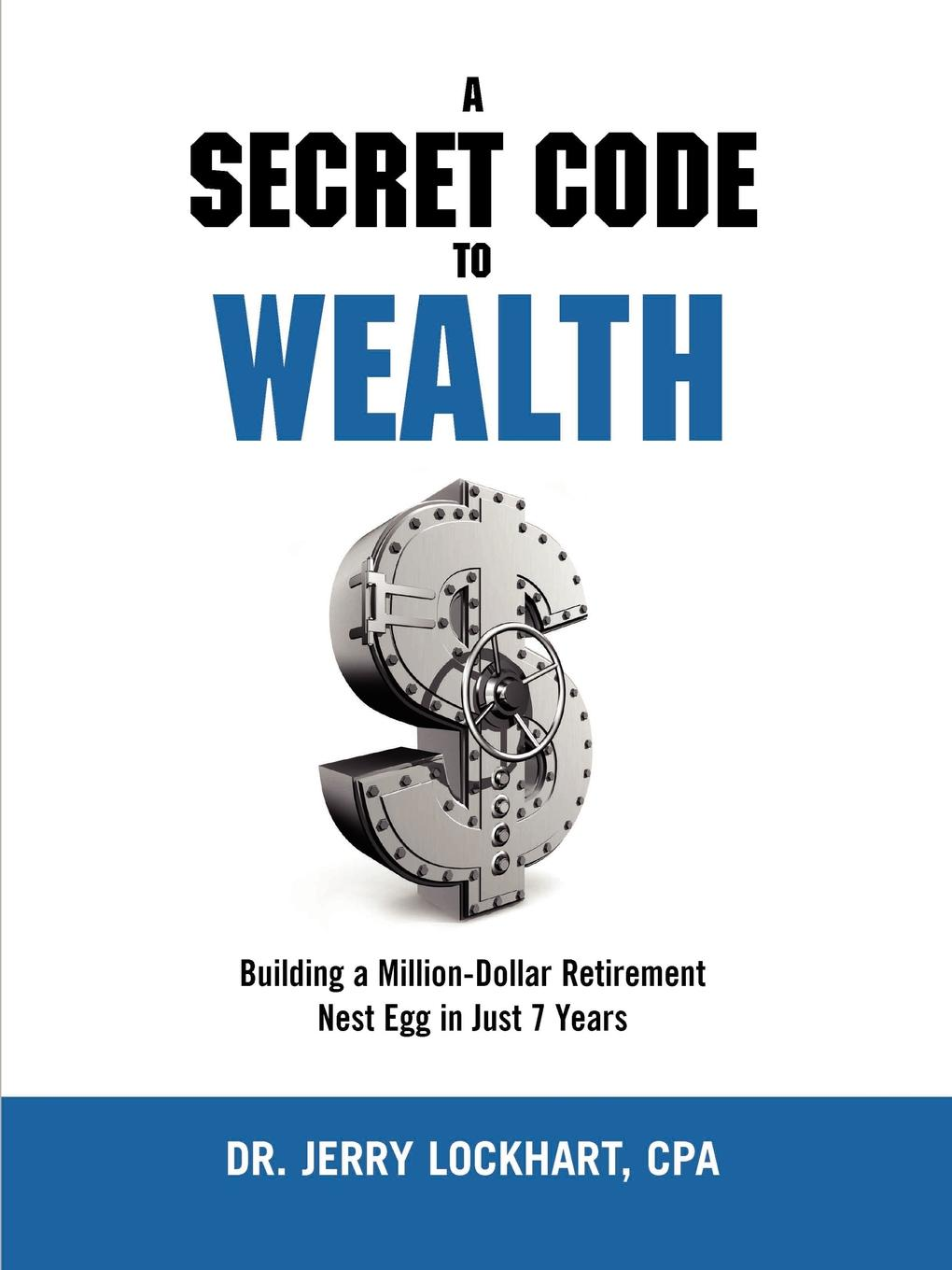 лучшая цена CPA Dr. Jerry Lockhart A Secret Code to Wealth. Building a Million-Dollar Retirement Nest Egg in Just 7 Years