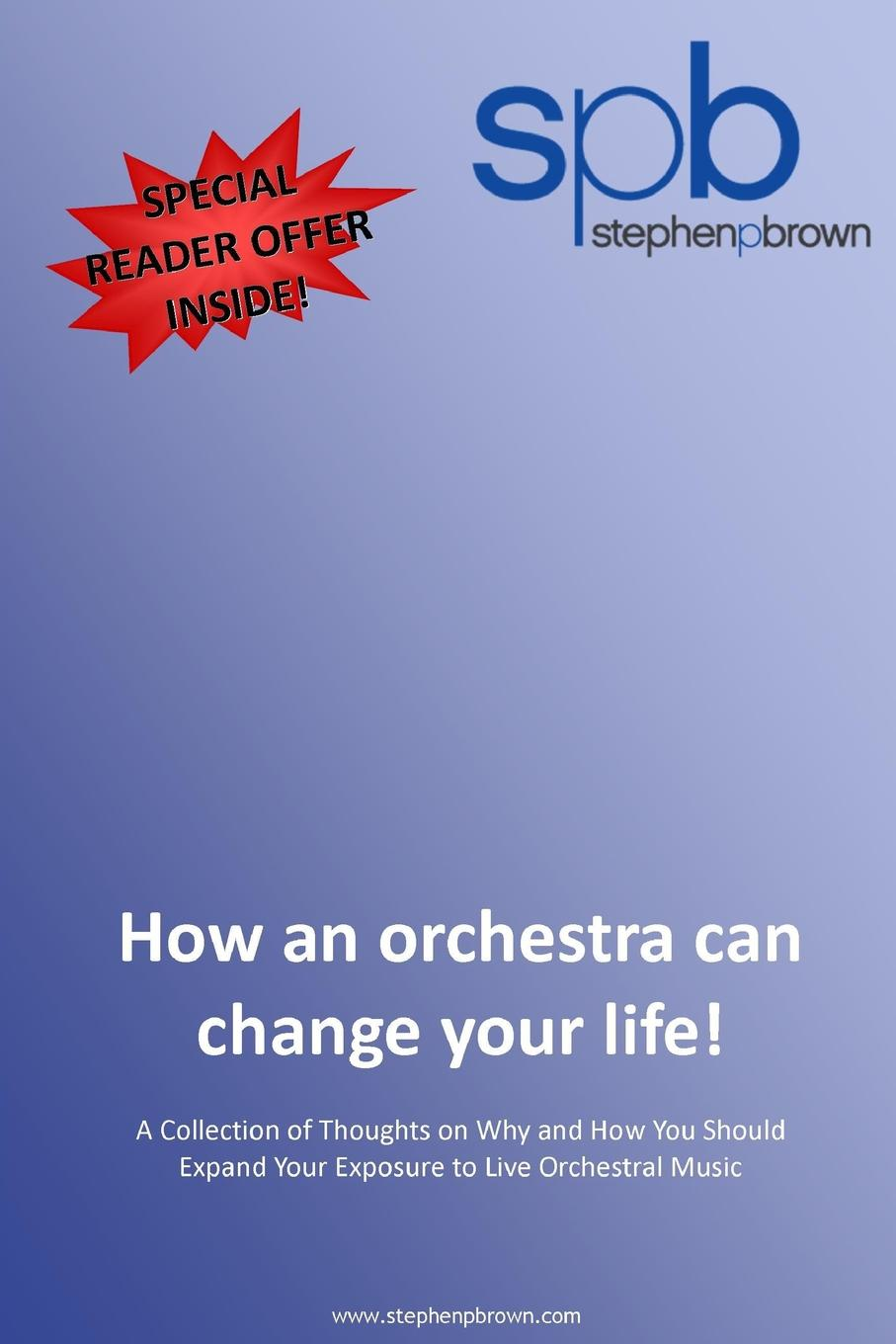 Stephen P Brown How an orchestra can change your life