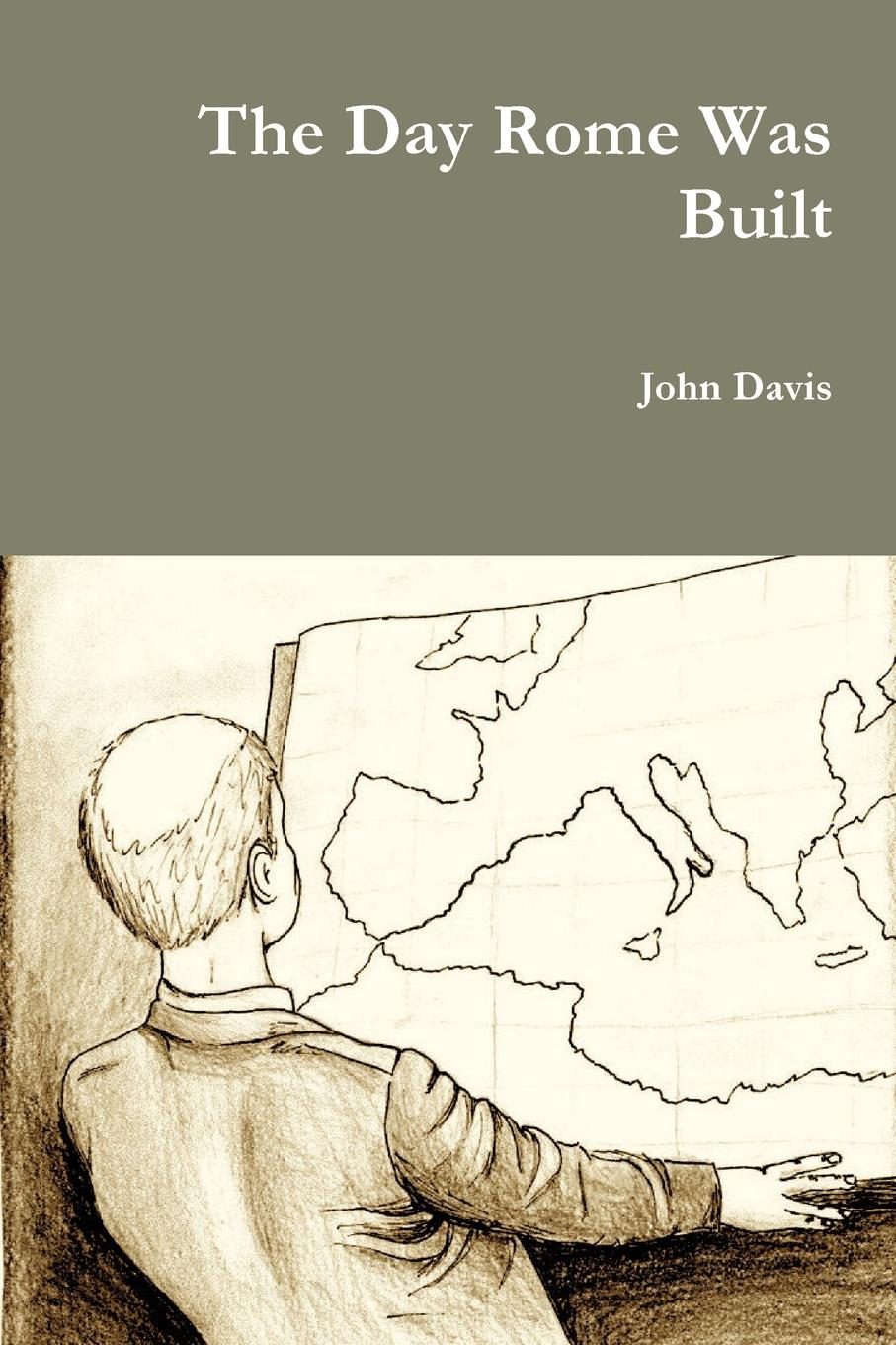John Davis The Day Rome Was Built