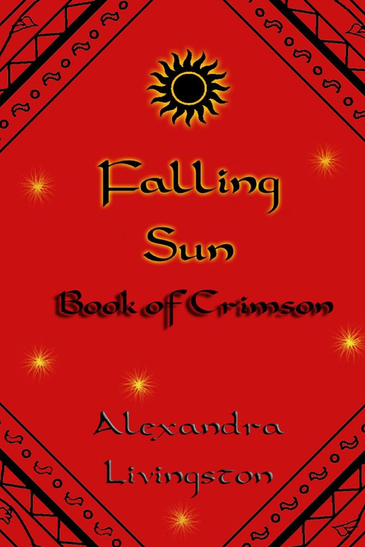 Alexandra Livingston Falling Sun. Book of Crimson цена и фото