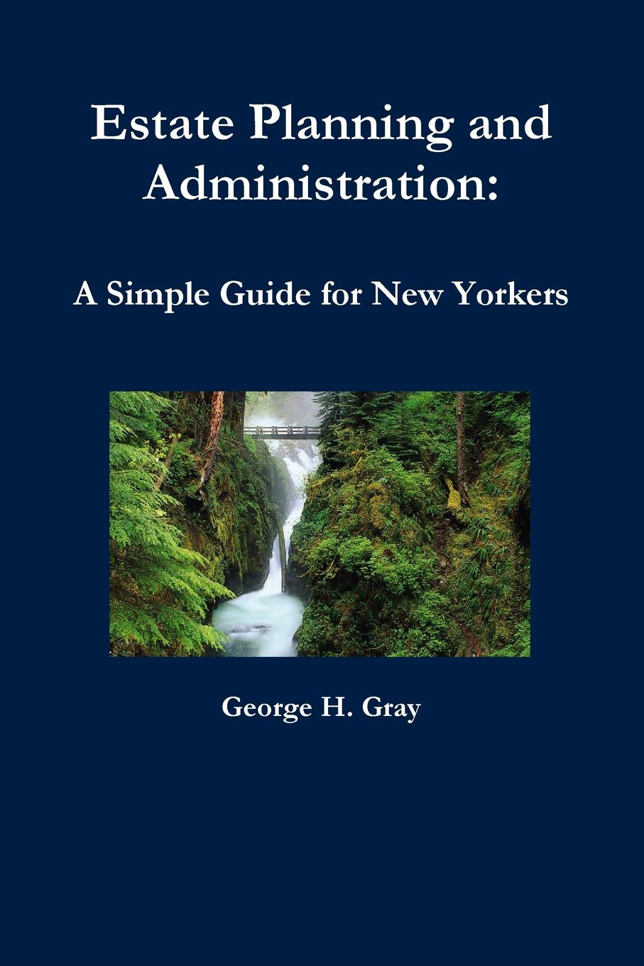 George H. Gray Estate Planning and Administration. A Simple Guide for New Yorkers stewart h welch iii j k lasser s new rules for estate and tax planning isbn 9780471233459