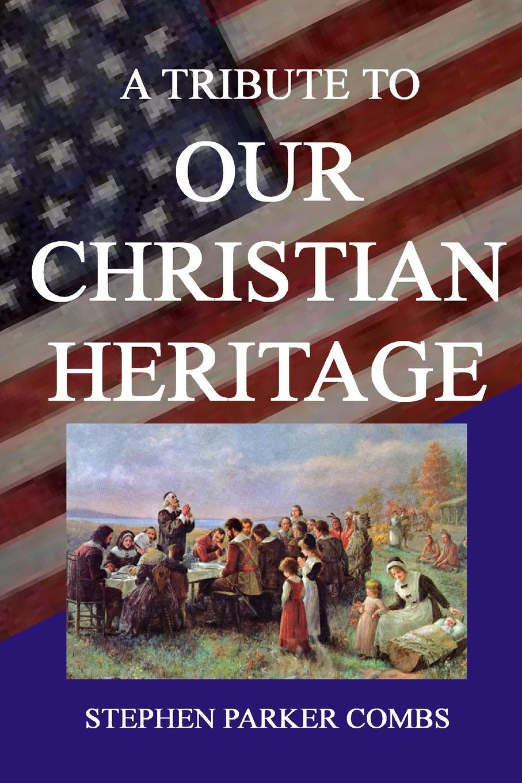 Stephen Combs A Tribute To Our Christian Heritage недорго, оригинальная цена