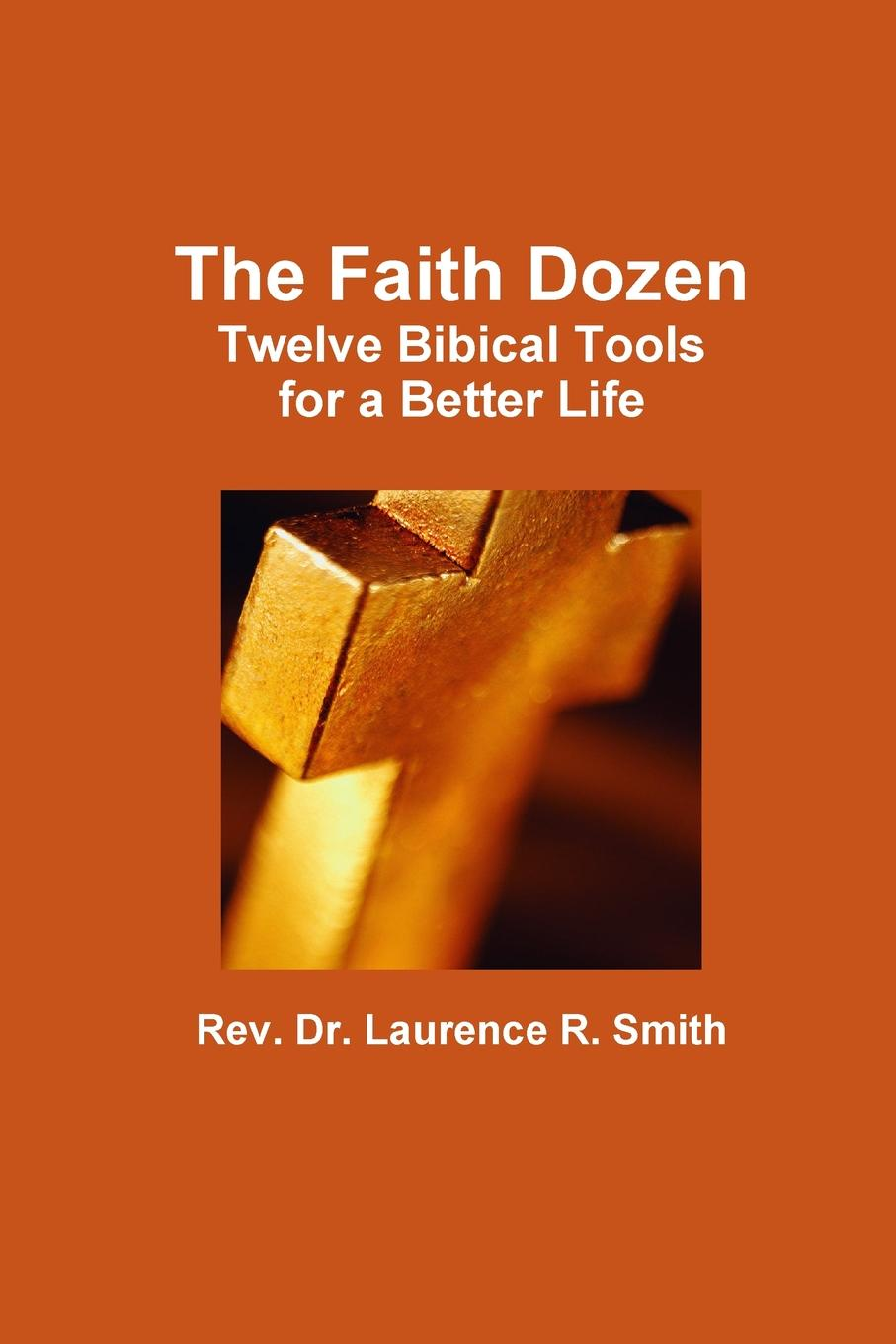 Rev. Dr. Laurence R. Smith The Faith Dozen цена