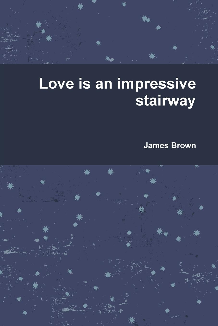 James Brown Love is an impressive stairway james togeas white book of poems