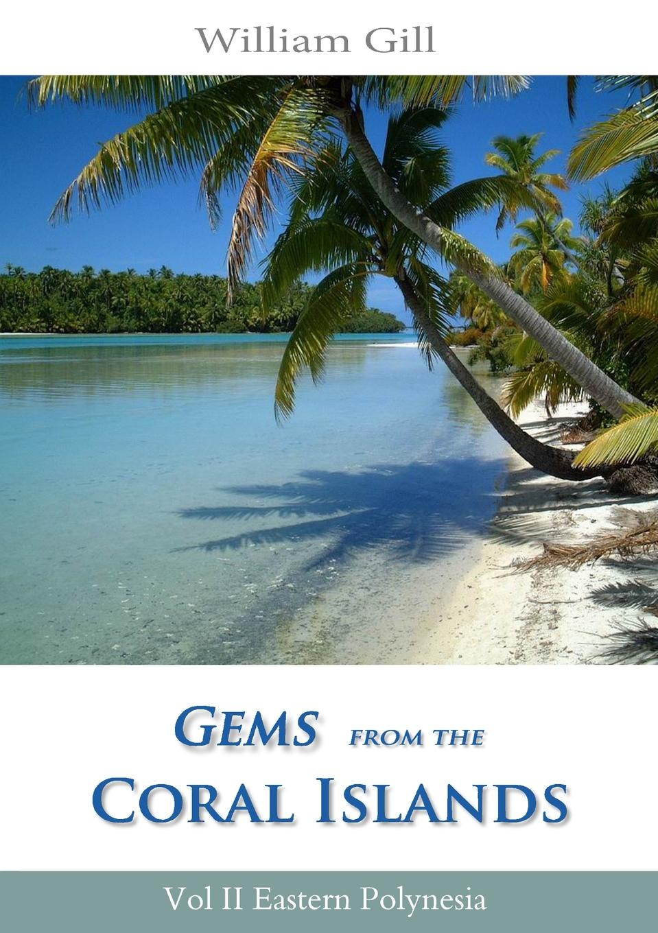 Gems from the Coral Islands. Vol 2, Eastern Polynesia
