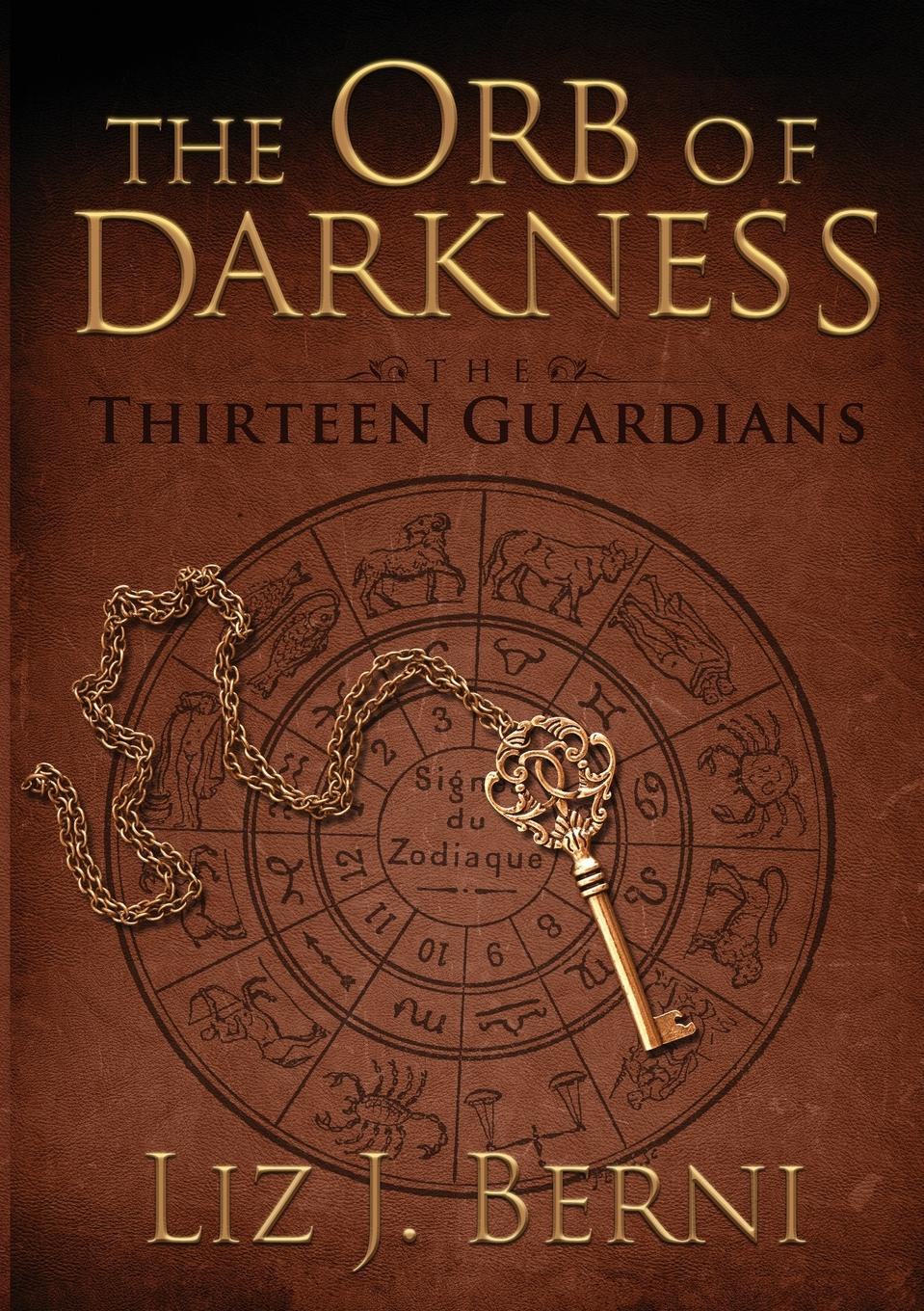 Liz J. Berni The Orb of Darkness the Thirteen Guardians