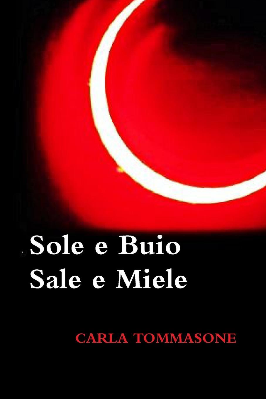 Carla Tommasone SOLE E BUIO SALE E MIELE