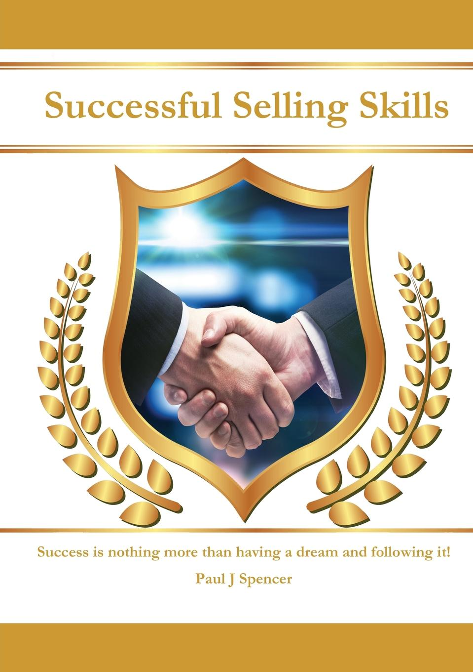 Successful Selling Skills This book has been designed to provide basic sales skills for anyone...