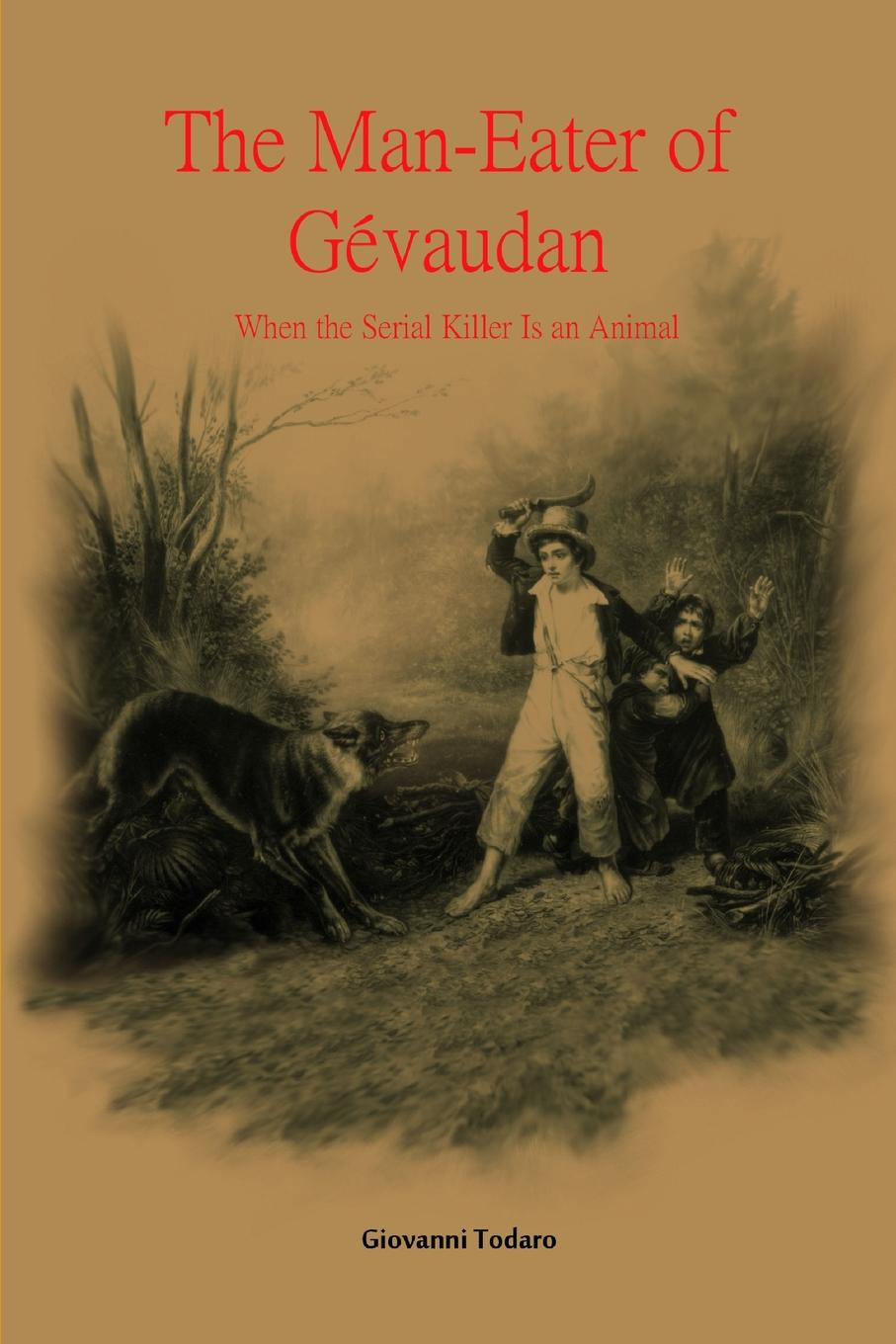 Giovanni Todaro The Man-Eater of Gevaudan цена 2017