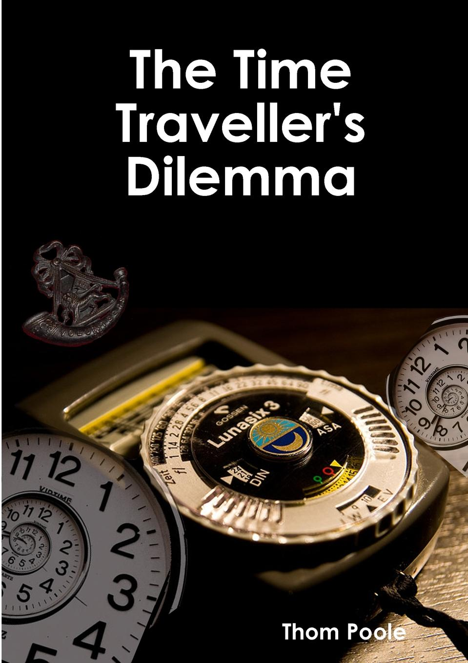 Thom Poole The Time Travellers Dilemma new time new time n39
